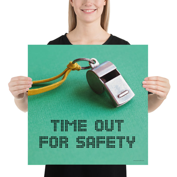 Time Out For Safety - Premium Safety Poster