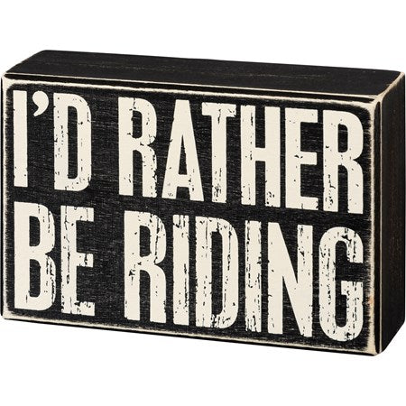 Box Sign - I'd Rather Be Riding