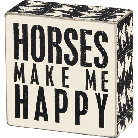Box Sign - Horses Make Me Happy