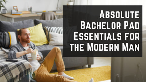 Absolute Bachelor Pad Essentials for the Modern Man