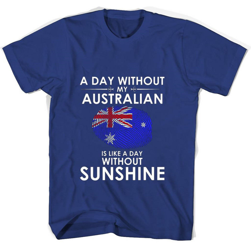 A Day With Out My Australian Is Like A Day Without Sunshine T Shirts-New Wave Tee