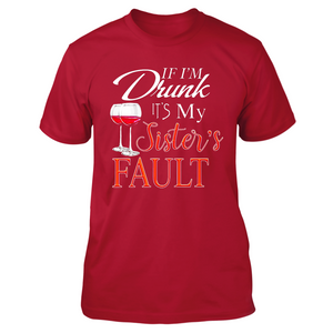 Wine Drinking If Im Drunk Its My Sisters Fault T Shirts