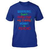 Warning Dont Check Out My Daddy Mommy Is Psycho T Shirts