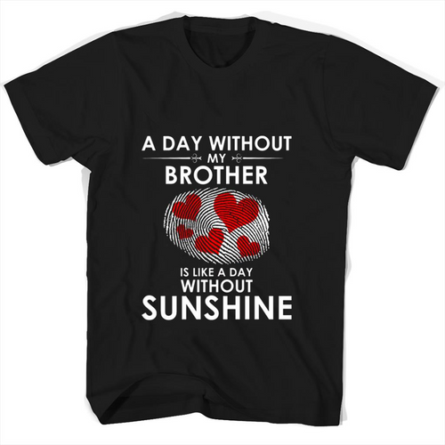 A Day With Out My Brother Is Like A Day Without Sunshine T Shirts-New Wave Tee