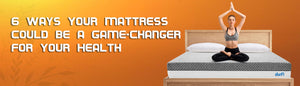 6 Ways Your Mattress Could be a Game-Changer for Your Health