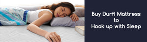 Buy Durfi Mattress to Hook up with Sleep