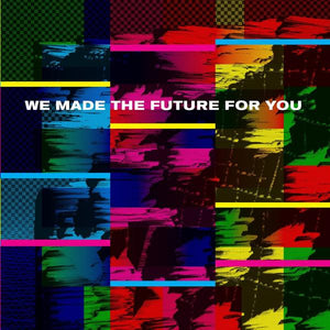"WE MADE THE FUTURE FOR  YOU double 12"" vinyl"