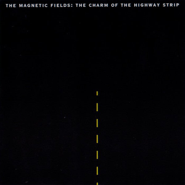 The Magnetic Fields ‎– The Charm Of The Highway Strip