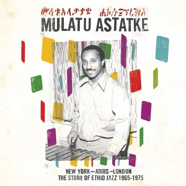 Astatke, Mulatu - New York / Addis / London (The Story Of Ethio Jazz 1965-1975)