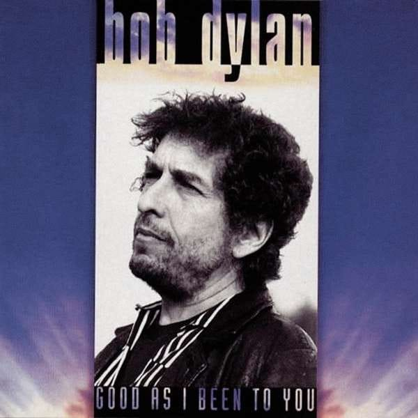 Dylan, Bob - Good As I Been To You