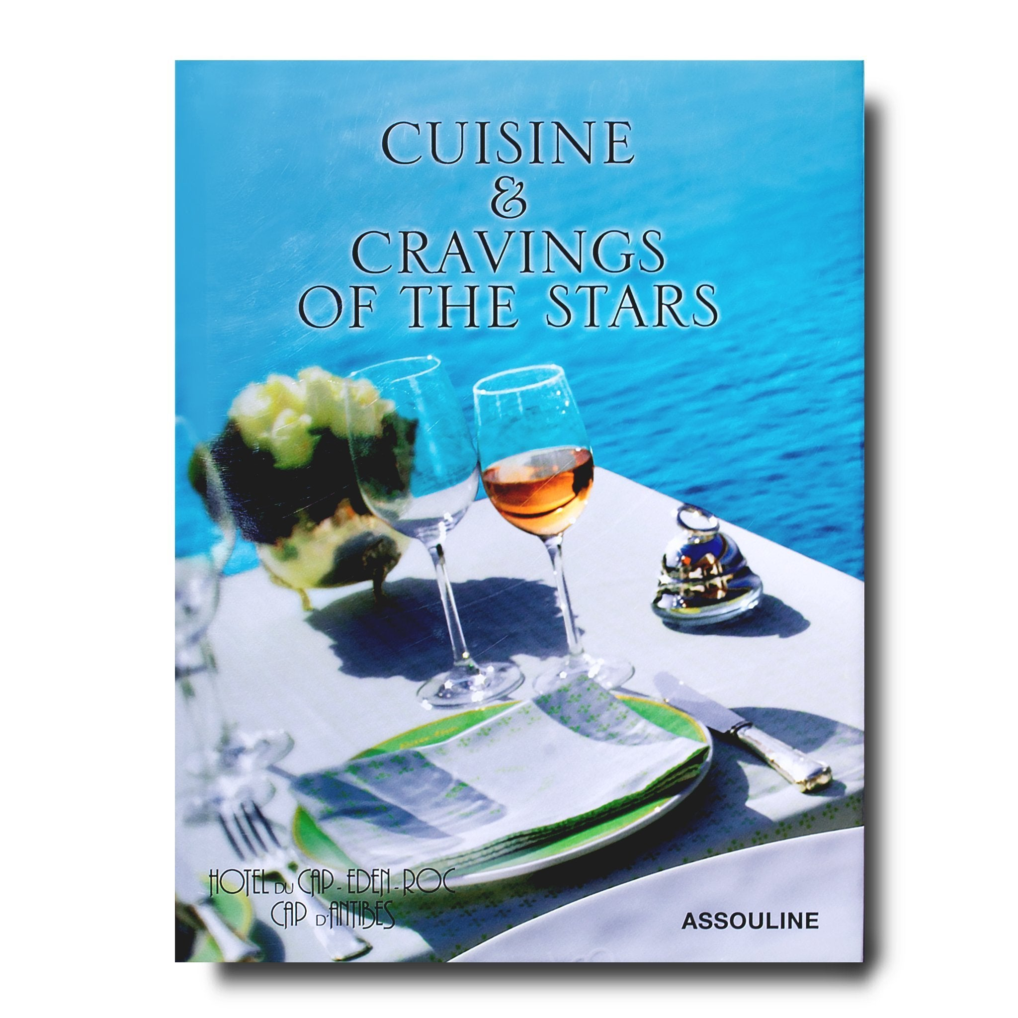 Hotel Du Cap Eden Roc: Cuisine & Cravings of the Stars - Assouline