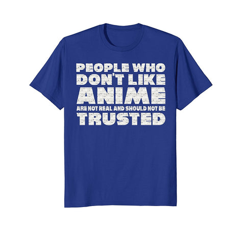 People Who Don't Like Anime Should Not Be Trusted T-Shirt