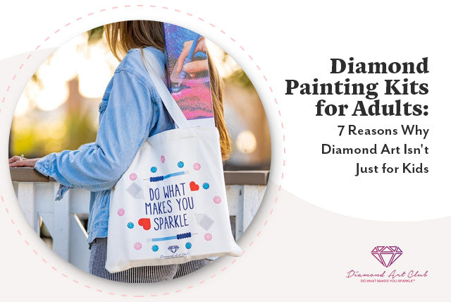 Diamond Painting Kits for Adults: 7 Reasons Why Diamond Art Isn't Just for Kids