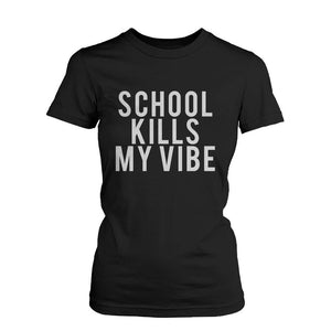 Funny Graphic Statement Womens Black T-shirt - School Kills My Vibe - Bathing Suit Hub