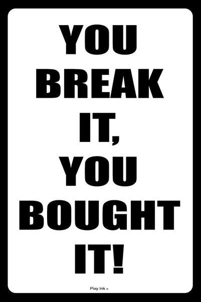 You Break It You Bought It Metal Notice Sign
