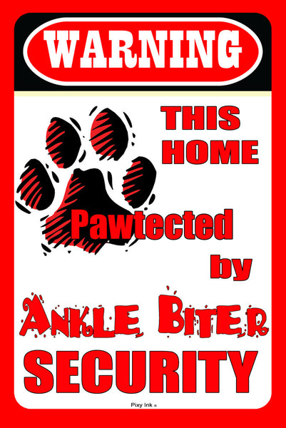 Warning - This Home Pawtected By Ankle Biter  Security Funny Metal Sign