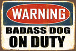 Warning- Badass Dog on Duty  Decorative Metal Sign