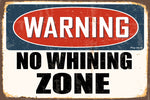 Warning- No Whining Zone Decorative Metal Sign