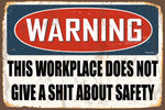 Warning- This Workplace Does Not Give A Shit About Safety Decorative Metal Sign