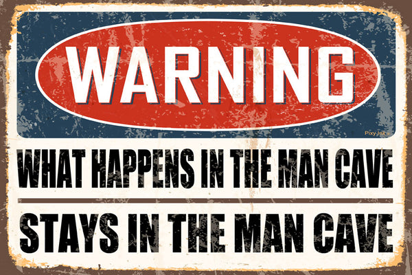 Warning- What Happens in the Man Cave Stays in the Man Cave Decorative Metal Sign