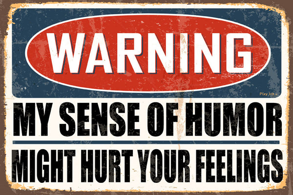 Warning- My Sense of Humor Might Hurt your Feelings  Decorative Metal Sign