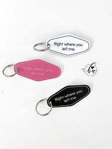 Right Where You Left Me Key Chain - Assorted Colors