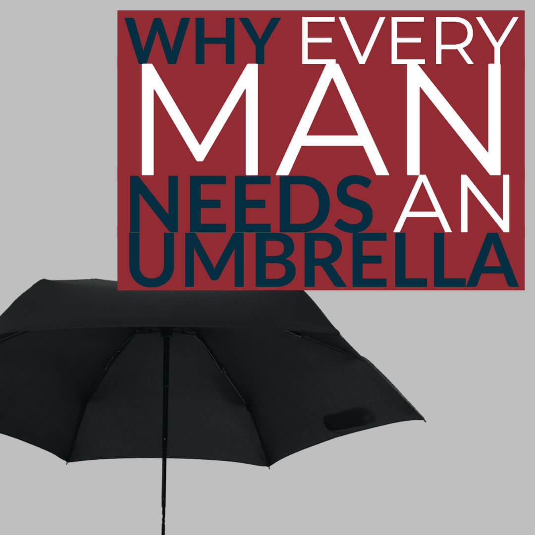 Why Every Man Needs an Umbrella