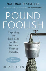 Pound Foolish: Exposing the Dark Side of the Personal Finance Industry