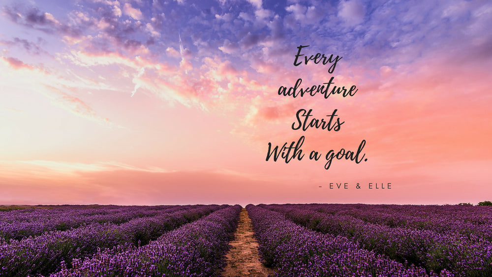 FREE Motivational Wallpaper Desktop - Every Adventure Starts With A Goal- Eve&Elle,  - Eve and Elle