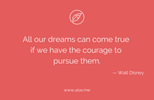 "Load image into Gallery viewer, ""All our dreams can come true if we have the courage to pursue them"" — Walt Disney"