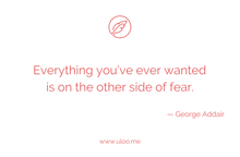 "Load image into Gallery viewer, ""Everything you've ever wanted is on the other side of fear"" — George Addair"