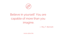 "Load image into Gallery viewer, ""Believe in yourself. You are capable of more than you imagine"" — Roy T. Bennett"