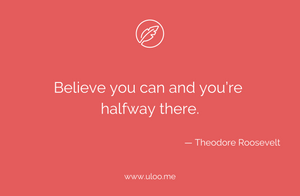 """Believe you can and you're halfway there"""