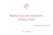 "Load image into Gallery viewer, ""Believe you can and you're halfway there"""