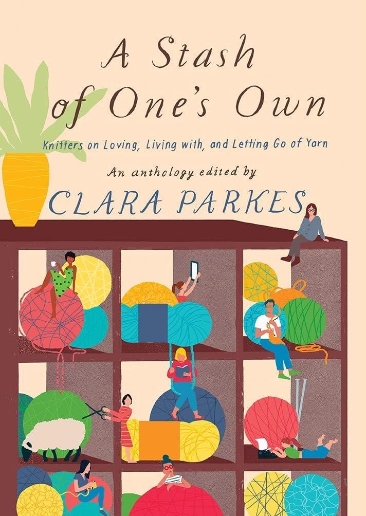 A Stash of One's Own: Knitters on Loving, Living With, and Letting Go of Yarn (paperback)