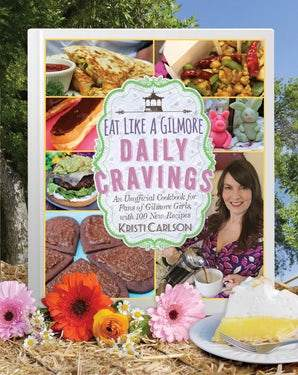 Eat Like a Gilmore: Daily Cravings: An Unofficial Cookbook for Fans of Gilmore Girls, with 100 New Recipes