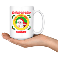 Licks And Slurps Welcomed: (Naughty Santa Collection) 15oz Mug