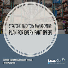 Load image into Gallery viewer, Strategic Inventory Management: Plan For Every Part (PFEP) (VIRTUAL / ON DEMAND)