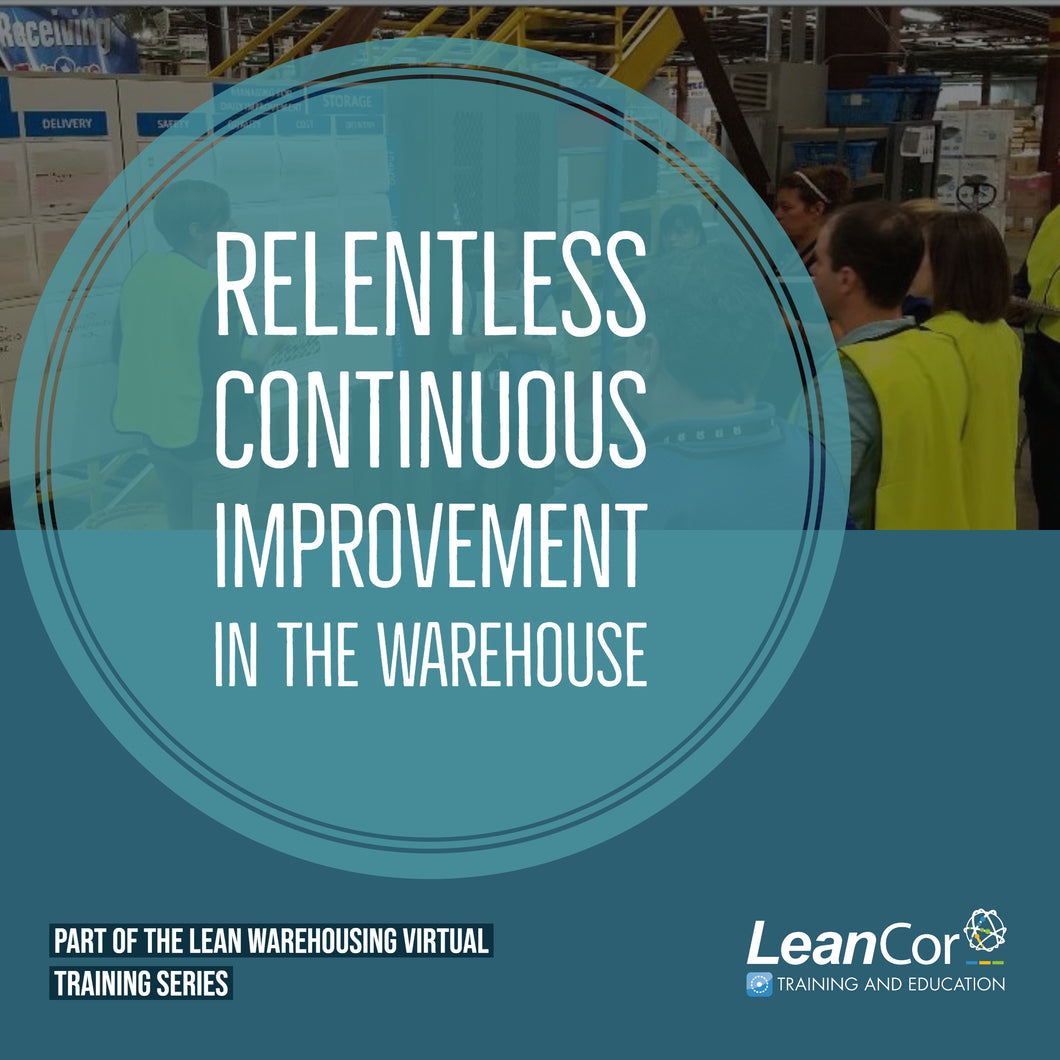 Relentless Continuous Improvement in the Warehouse (VIRTUAL / ON DEMAND)