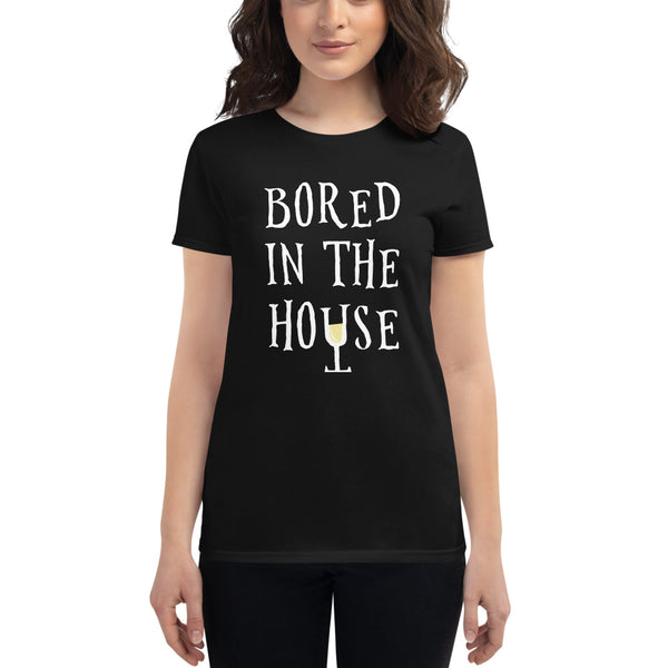 Bored in the House | Womens T-Shirt (White Wine)