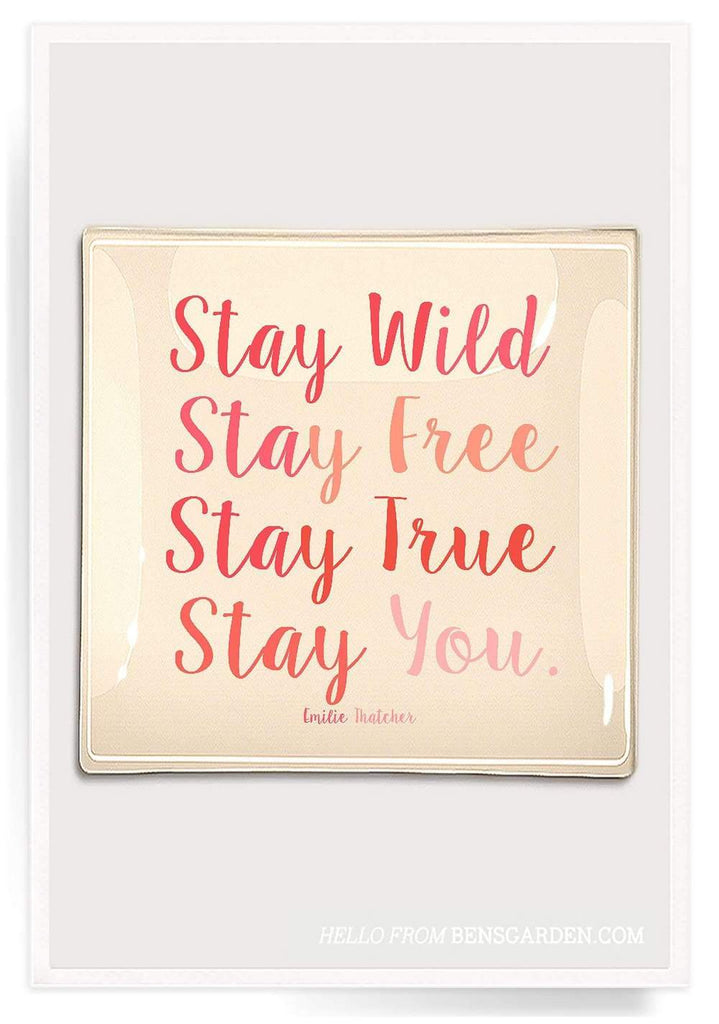 Ben's Garden - Tray: Stay Wild Stay True