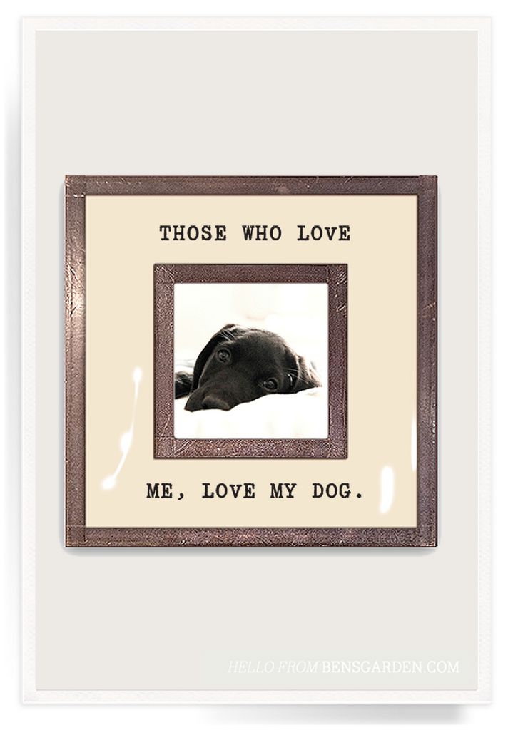 Ben's Garden Frames, Those who love me, love my dog
