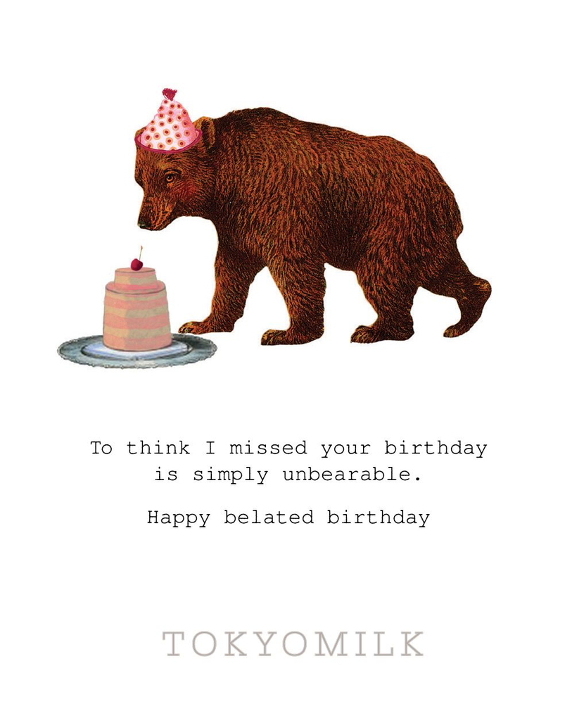Tokyo Milk - To think I missed your birthday...Simply Unbearable