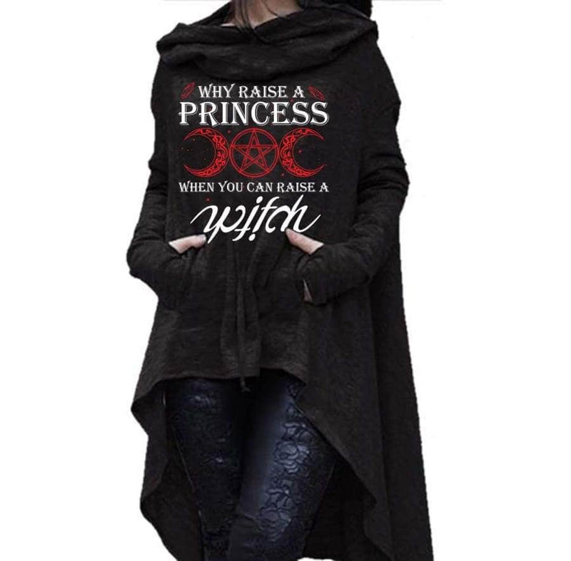 Why raise a princess when you can raise a witch - Hoodie