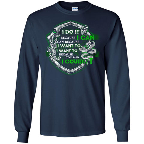 Image of I Do It Because I Can I Can Because I Want To I Want To Because You Said I Couldn't Slytherin House Harry Potter ShirtG240 Gildan LS Ultra Cotton T-Shirt