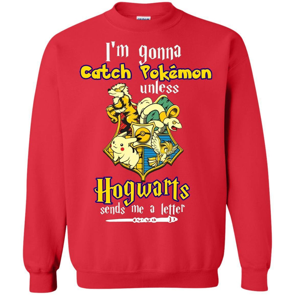 I'm Gonna Catch Pokemon Unless Hogwarts Sends Me A Letter Harry Potter T-shirtG180 Gildan Crewneck Pullover Sweatshirt 8 oz.