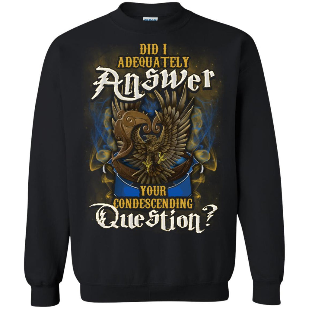 Did I Adequately Answer Your Condescending Question Ravenclaw House Harry Potter ShirtG180 Gildan Crewneck Pullover Sweatshirt 8 oz.