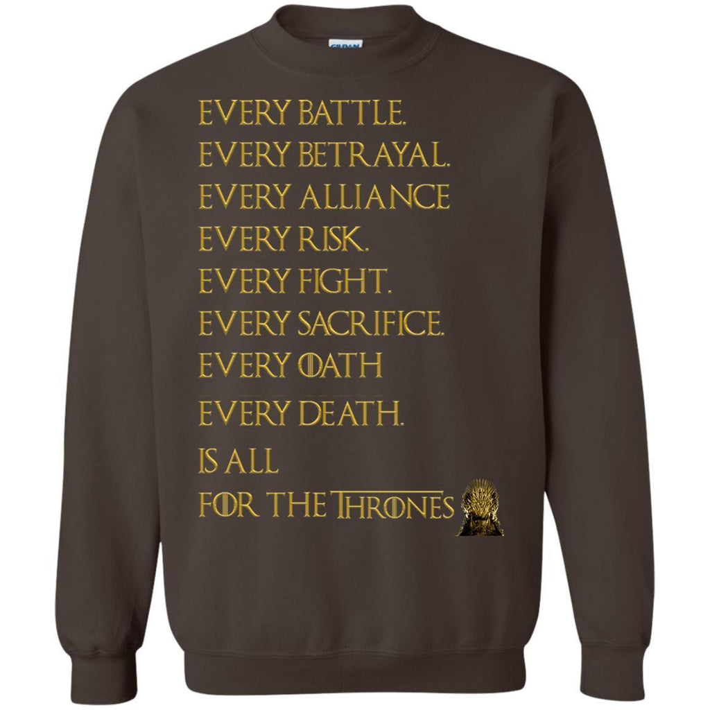 Every Battle Every Betrayal Every Alliance Every Risk Is For The Thrones Game Of Thrones ShirtG180 Gildan Crewneck Pullover Sweatshirt 8 oz.