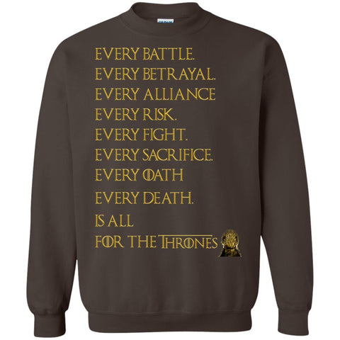 Image of Every Battle Every Betrayal Every Alliance Every Risk Is For The Thrones Game Of Thrones ShirtG180 Gildan Crewneck Pullover Sweatshirt 8 oz.