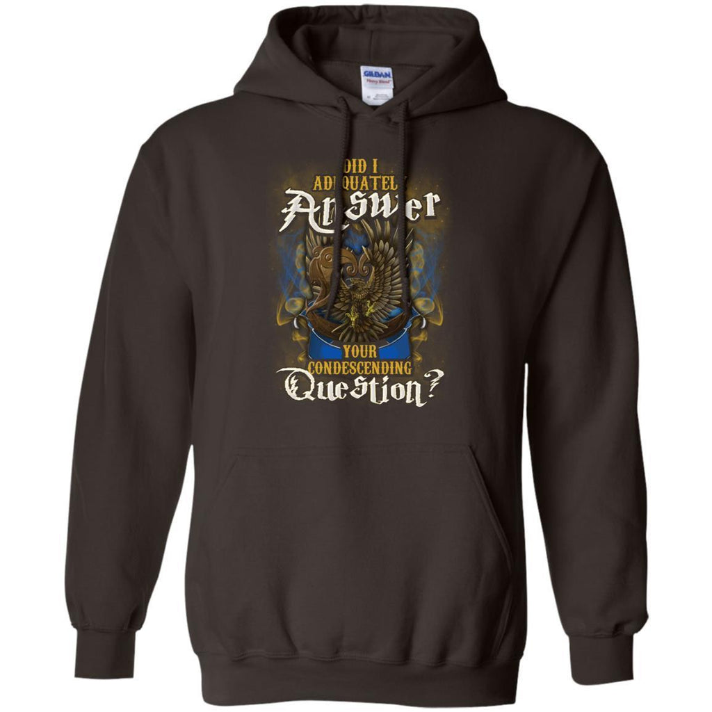 Did I Adequately Answer Your Condescending Question Ravenclaw House Harry Potter ShirtG185 Gildan Pullover Hoodie 8 oz.